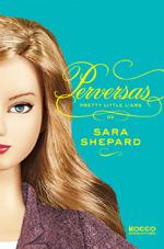 Perversas (Pretty Little Liars, #5)