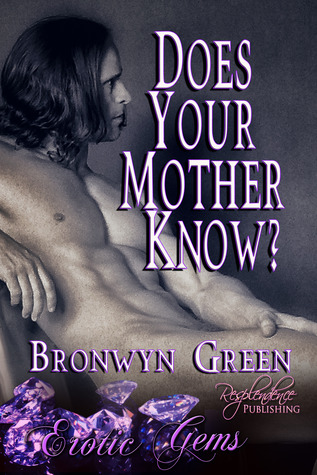 Does Your Mother Know? by Bronwyn Green