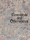 Neverlands and Otherwheres