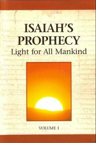 Isaiah's Prophecy: Light for All Mankind, Volume I