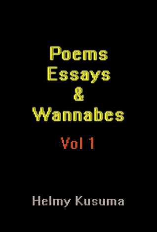Poems Essays & Wannabes by Helmy Kusuma