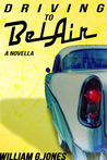 Driving to BelAir by William G. Jones