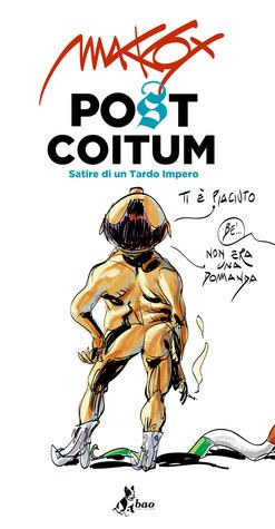 Post Coitum: Satire di un Tardo Impero
