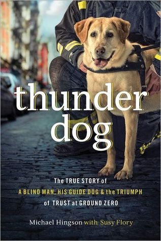 Ebook Thunder Dog: The True Story of a Blind Man, His Guide Dog, and the Triumph of Trust at Ground Zero by Michael Hingson PDF!