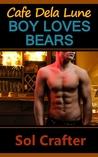 Boy Loves Bears (Cafe Dela Lune, #1)