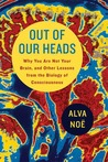 Out of Our Heads by Alva Noë