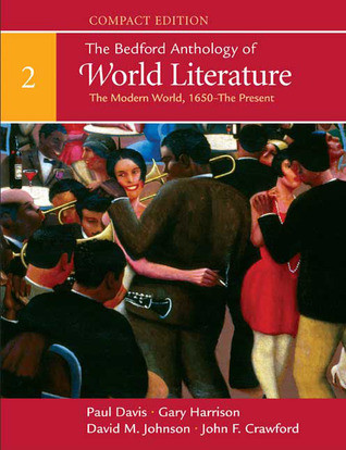 The Bedford Anthology of World Literature, Compact Edition, Volume 2: The Modern World (1650-Present)
