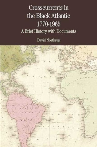 Crosscurrents in the Black Atlantic, 1770-1965: A Brief History with Documents