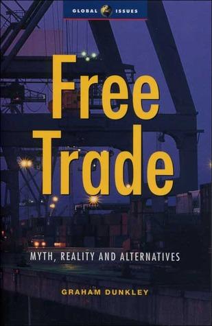 Free Trade: Myth, Reality and Alternatives