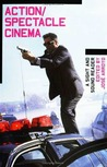 Action/Spectacle Cinema: A Sight and Sound Reader