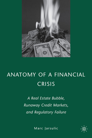 Anatomy of a Financial Crisis: A Real Estate Bubble, Runaway Credit Markets, and Regulatory Failure