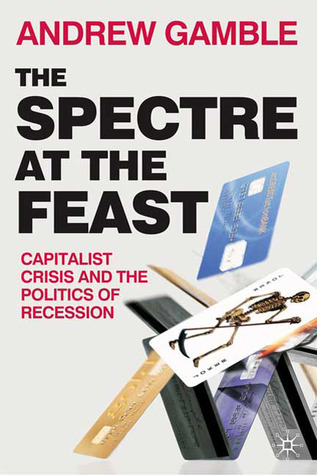 The Spectre at the Feast: Capitalist Crisis and the Politics of Recession