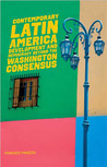 Contemporary Latin America: Development and Democracy beyond the Washington Consensus