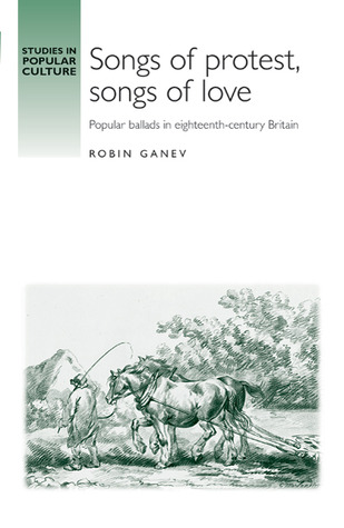 Songs of Protest, Songs of Love: Popular Ballads in Eighteenth-Century Britain