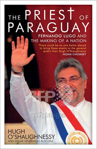 the-priest-of-paraguay-fernando-lugo-and-the-making-of-a-nation