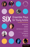 Six Ensemble Plays for Young Actos: East End Tales; The Odyssey; The Playground; Stuff I Buried in a Small Town; Sweetpeter; Wan2tlk?