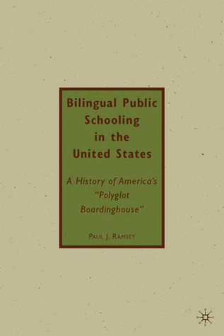 "Bilingual Public Schooling in the United States: A History of America's ""Polyglot Boardinghouse"""
