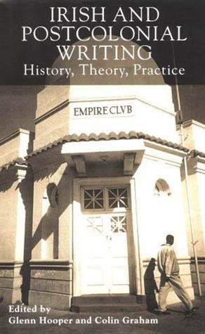 Irish and Postcolonial Writing: History, Theory, Practice