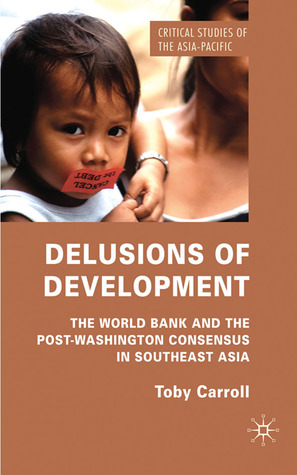 delusions-of-development-the-world-bank-and-the-post-washington-consensus-in-southeast-asia