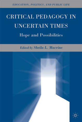 Critical Pedagogy in Uncertain Times: Hope and Possibilities