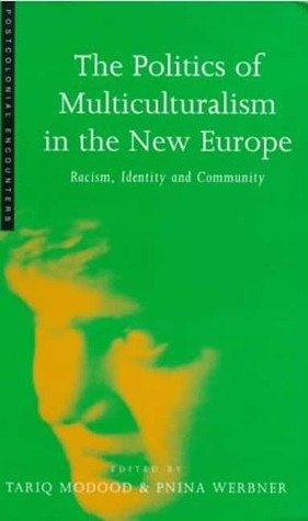 The Politics of Multiculturalism in the New Europe: Racism, Identity and Community