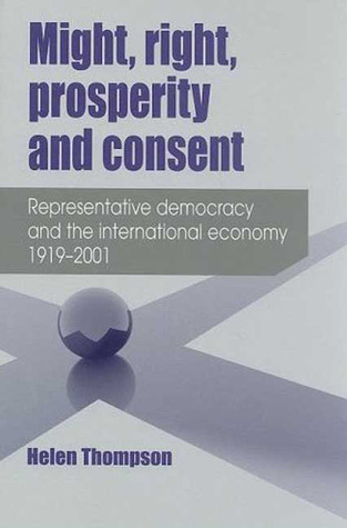 Might, Right, Prosperity and Consent by Helen Thompson