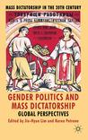 Gender Politics and Mass Dictatorship: Global Perspectives