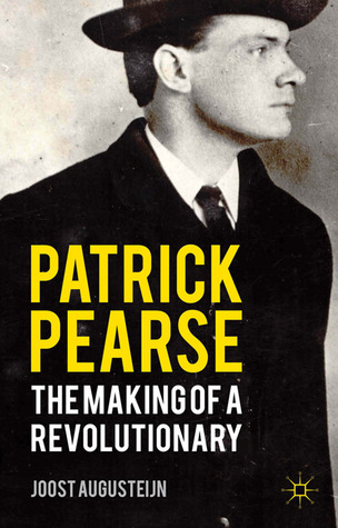 Patrick Pearse The Making Of A Revolutionary By Joost border=