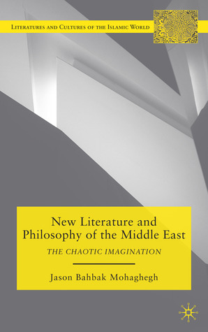 New Literature and Philosophy of the Middle East by Jason Mohaghegh