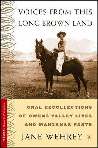 Voices From This Long Brown Land: Oral Recollections of Owens Valley Lives and Manzanar Pasts