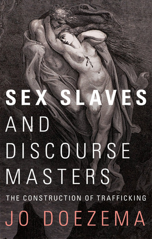 Sex Slaves and Discourse Masters by Jo Doezema