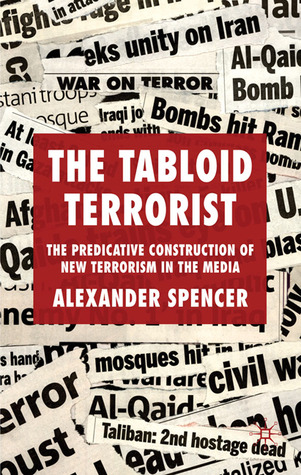 The Tabloid Terrorist: The Predicative Construction of New Terrorism in the Media