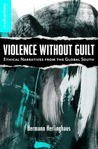 Violence without Guilt: Ethical Narratives from the Global South