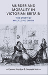 Murder and Morality in Victorian Britain: The Story of Madeleine Smith