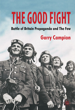 The Good Fight: Battle of Britain Propaganda and The Few
