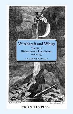 witchcraft-and-whigs-the-life-of-bishop-francis-hutchinson-1660-1739