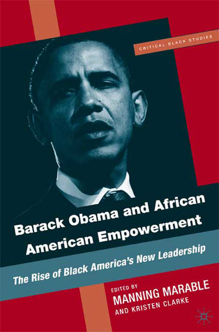Barack Obama and African American Empowerment: The Rise of Black America's New Leadership
