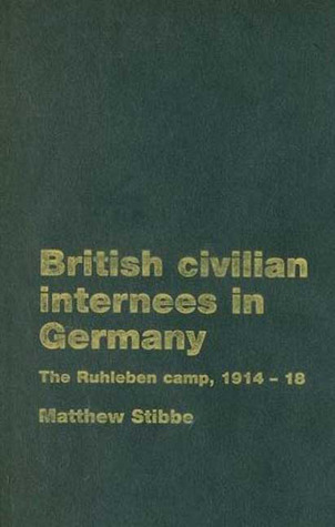 British Civilian Internees in Germany: The Ruhleben camp, 1914-1918