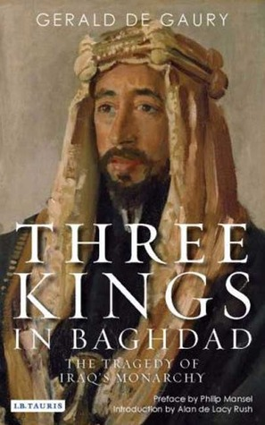 Three Kings in Baghdad: The Tragedy of Iraq's Monarchy