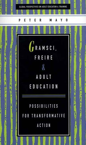 Gramsci, Freire and Adult Education: Possibilities for Transformative Action