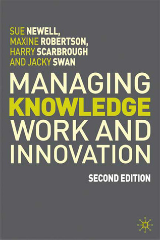 Managing Knowledge Work and Innovation, 2nd Edition by Sue Newell