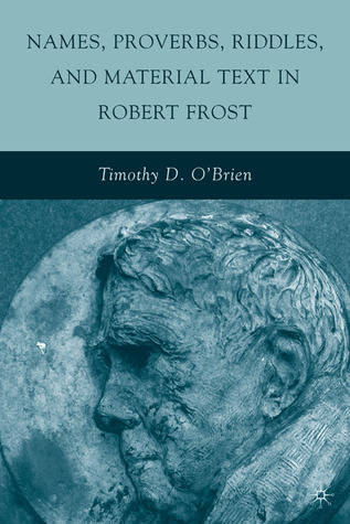 Names, Proverbs, Riddles, and Material Text in Robert Frost