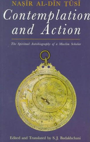 Contemplation and Action: The Spiritual Autobiography of a Muslim Scholar: Nasir al-Din Tusi