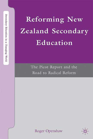 Reforming New Zealand Secondary Education: The Picot Report and the Road to Radical Reform