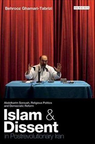 Islam and Dissent in Postrevolutionary Iran by Behrooz Ghamari-Tabrizi