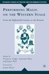 Performing Magic on the Western Stage: From the Eighteenth Century to the Present