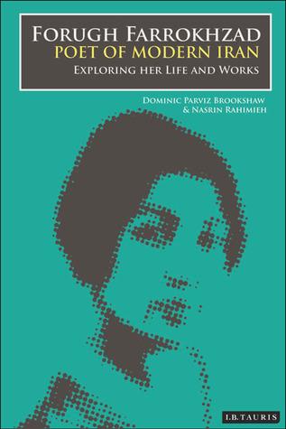 Forugh Farrokhzad, Poet of Modern Iran: Iconic Woman and Feminine Pioneer of New Persian Poetry