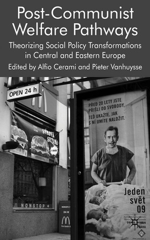 Post-Communist Welfare Pathways: Theorizing Social Policy Transformations in Central and Eastern Europe