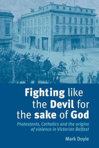Fighting Like the Devil for the Sake of God: Protestants, Catholics and the Origins of Violence