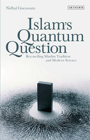 Islam S Quantum Question Reconciling Muslim Tradition And Modern